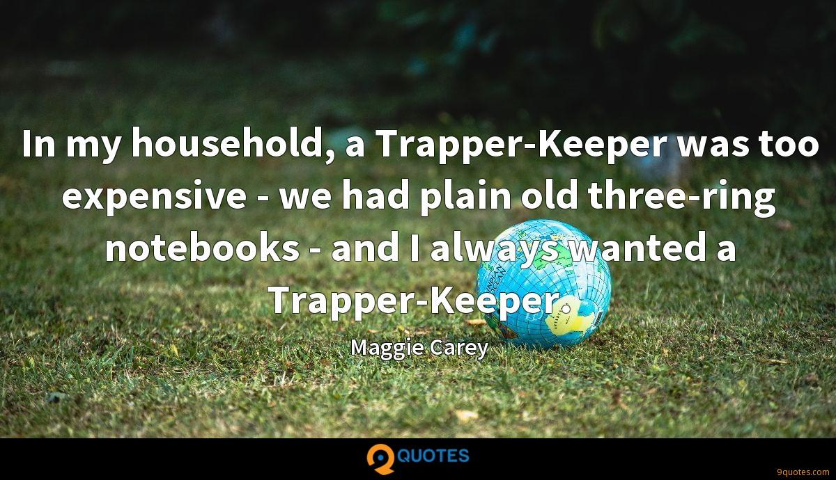 In my household, a Trapper-Keeper was too expensive - we had plain old three-ring notebooks - and I always wanted a Trapper-Keeper.