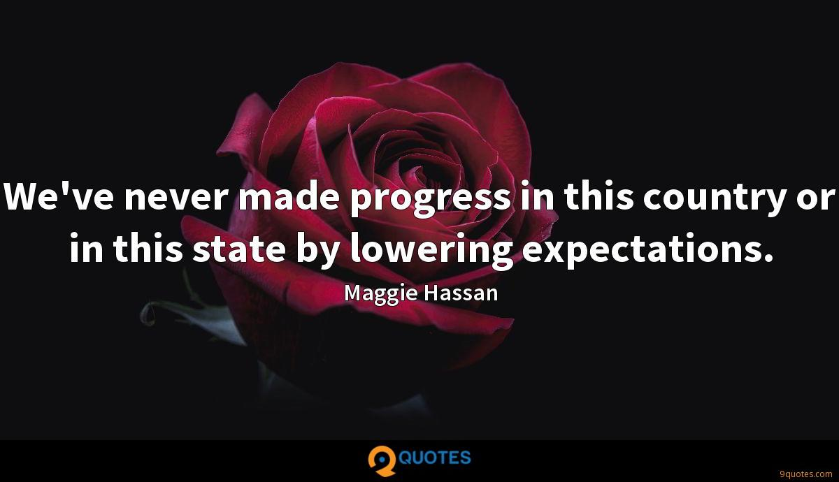 We've never made progress in this country or in this state by lowering expectations.