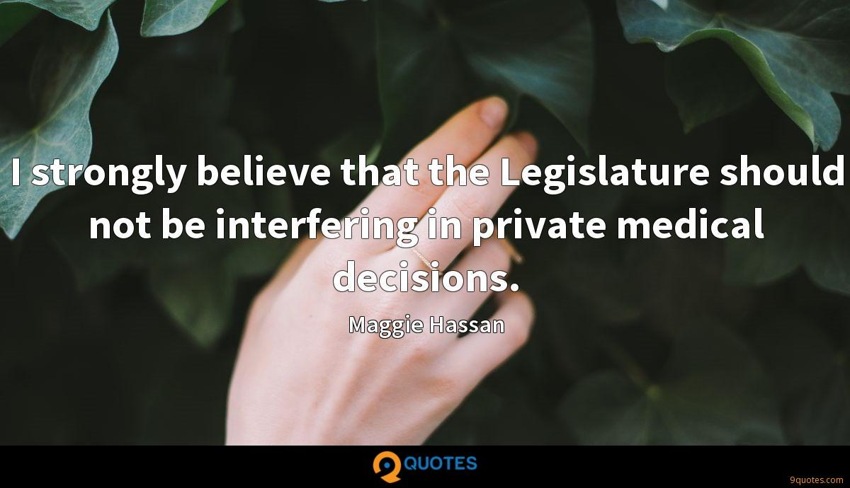 I strongly believe that the Legislature should not be interfering in private medical decisions.