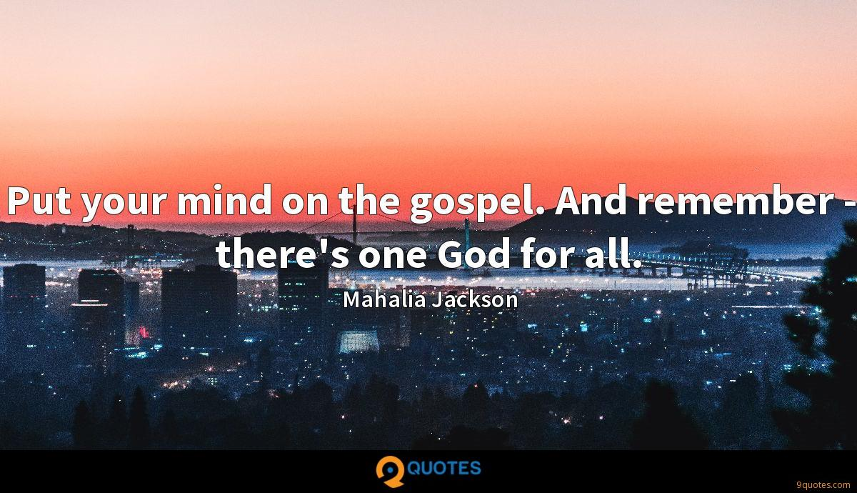 Put your mind on the gospel. And remember - there's one God for all.