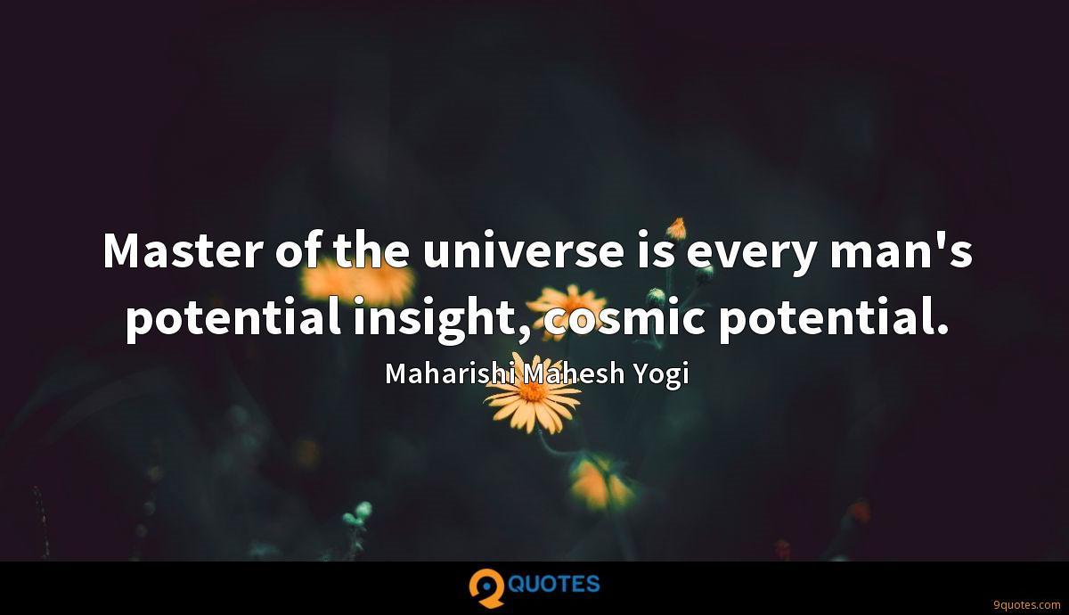 Master of the universe is every man's potential insight, cosmic potential.