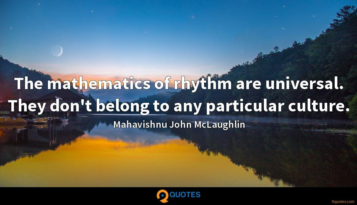 The mathematics of rhythm are universal. They don't belong to any particular culture.