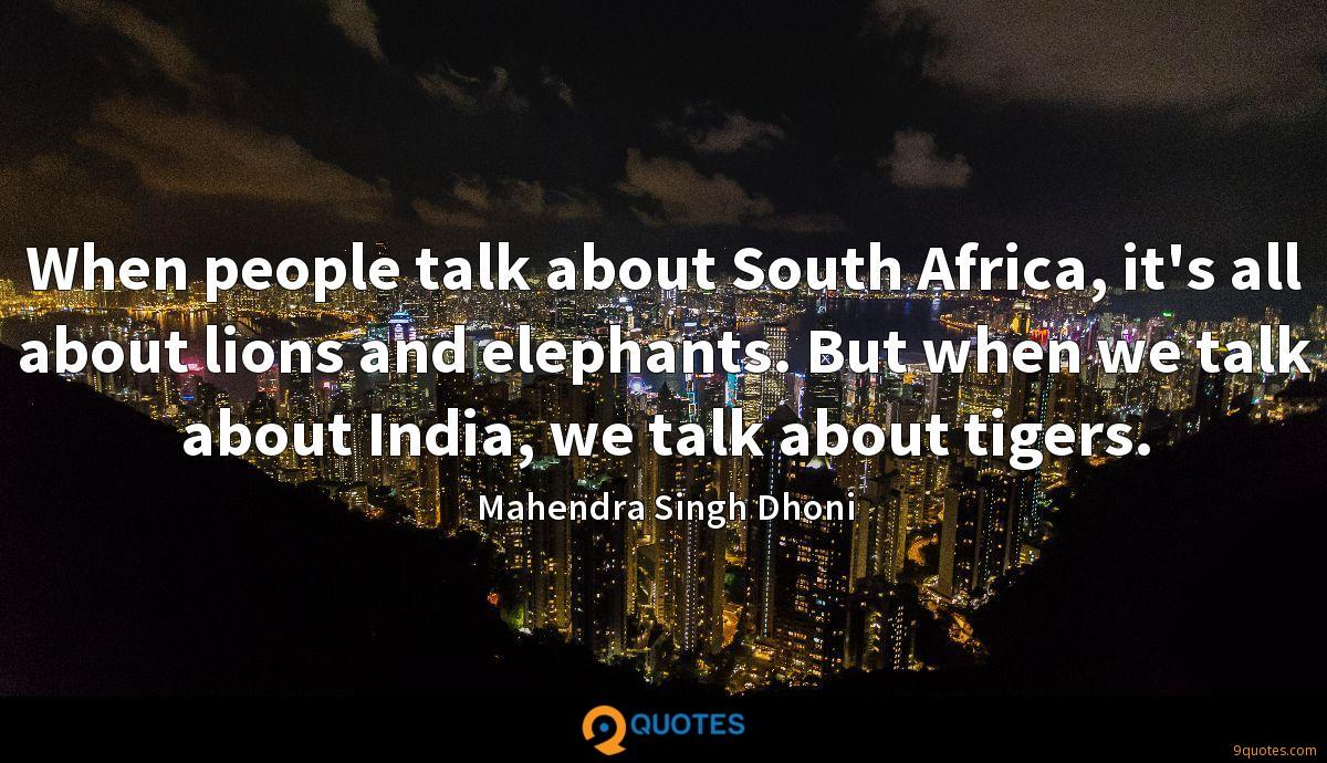 When people talk about South Africa, it's all about lions and elephants. But when we talk about India, we talk about tigers.