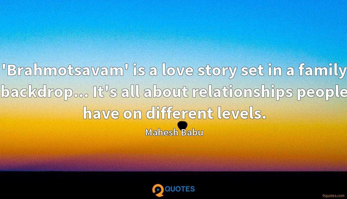 'Brahmotsavam' is a love story set in a family backdrop... It's all about relationships people have on different levels.