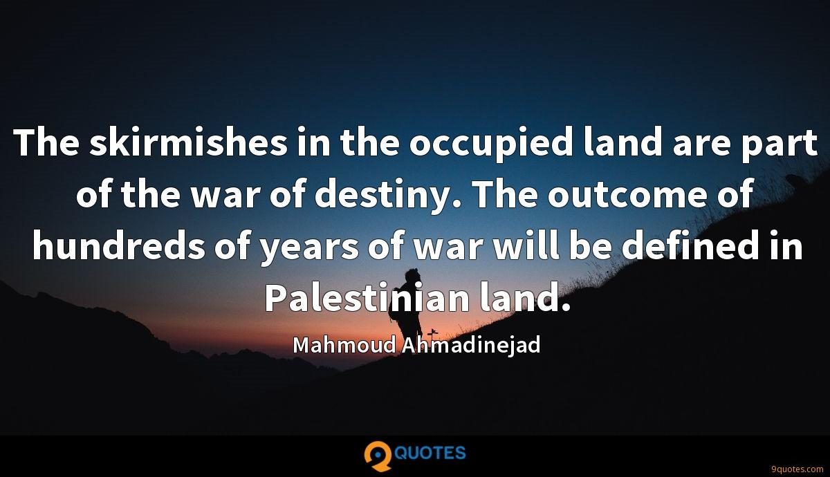 The skirmishes in the occupied land are part of the war of destiny. The outcome of hundreds of years of war will be defined in Palestinian land.