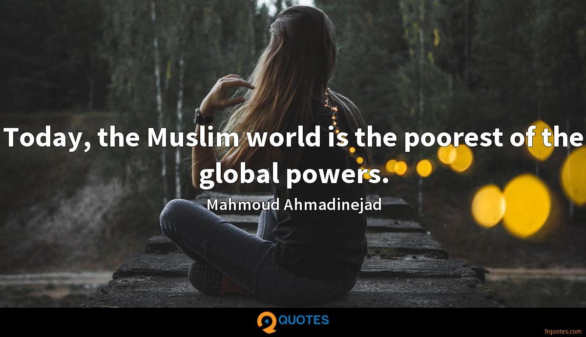 Today, the Muslim world is the poorest of the global powers.