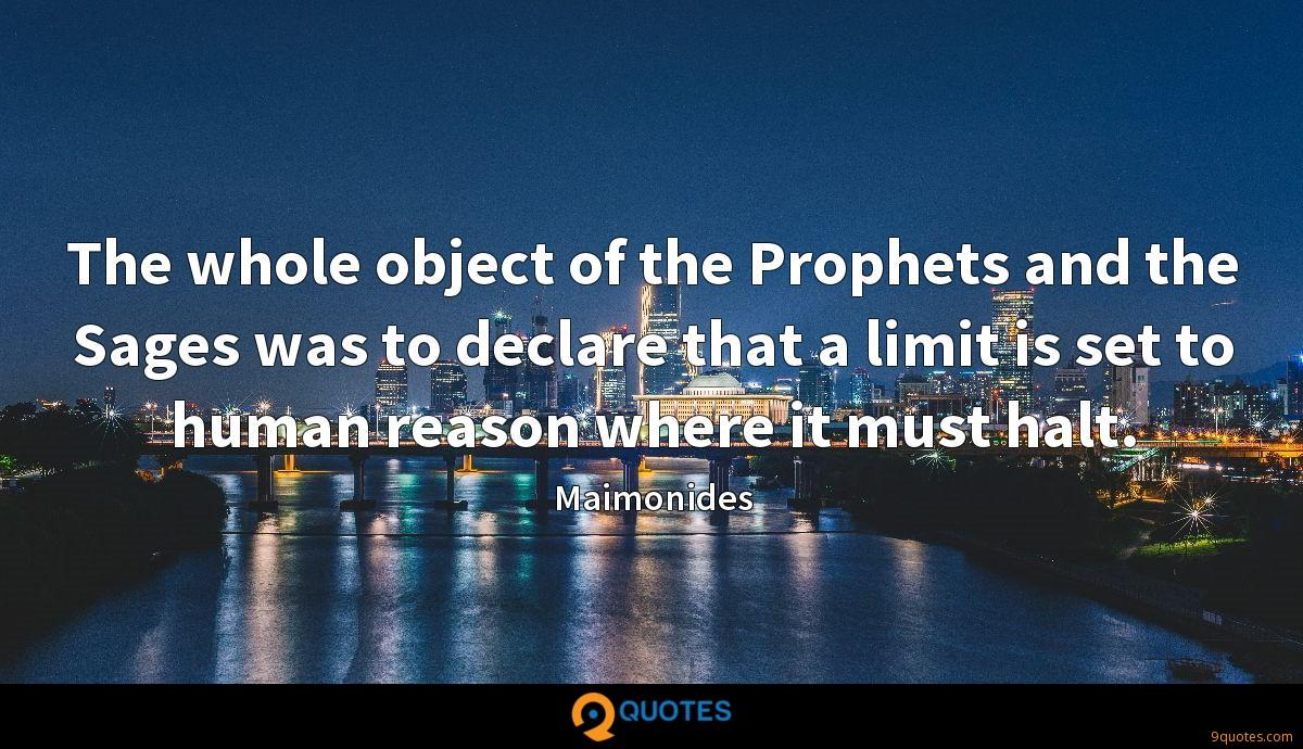 The whole object of the Prophets and the Sages was to declare that a limit is set to human reason where it must halt.