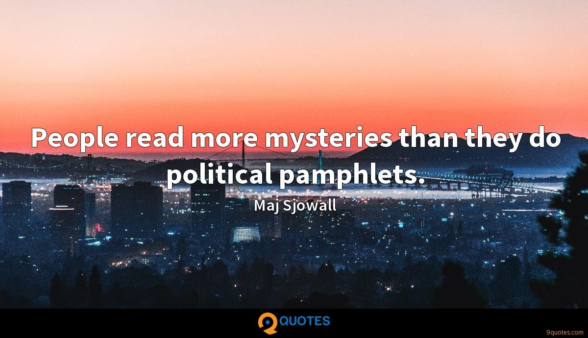 People read more mysteries than they do political pamphlets.