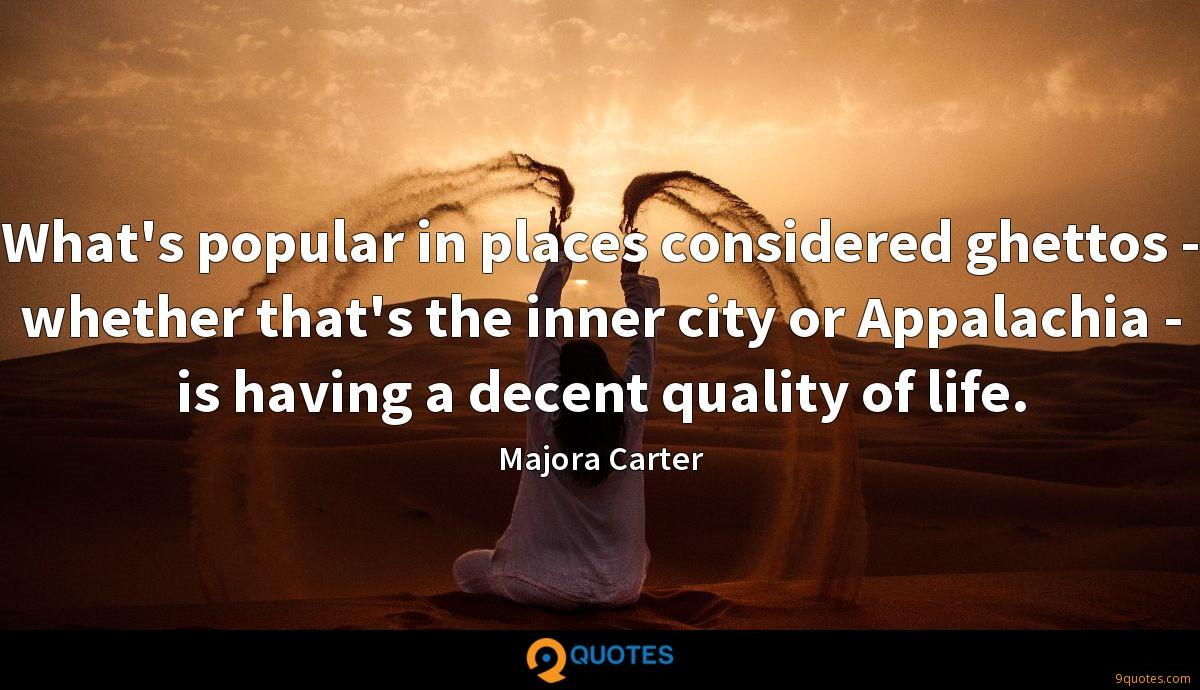 What's popular in places considered ghettos - whether that's the inner city or Appalachia - is having a decent quality of life.