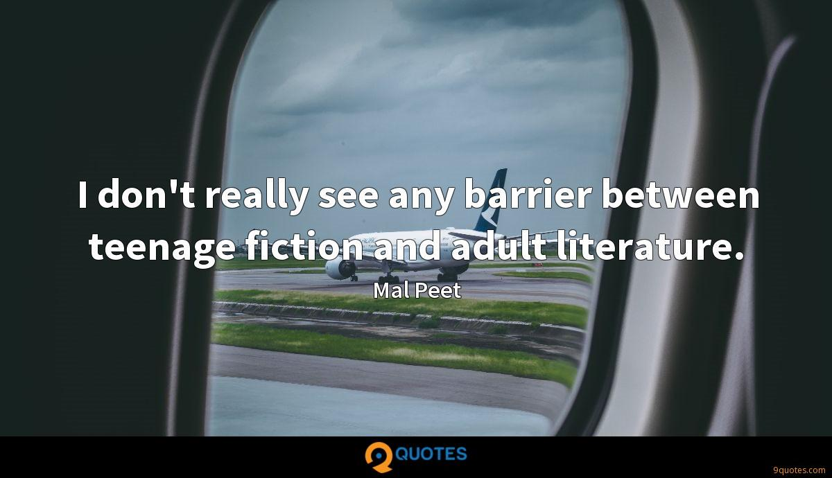 I don't really see any barrier between teenage fiction and adult literature.