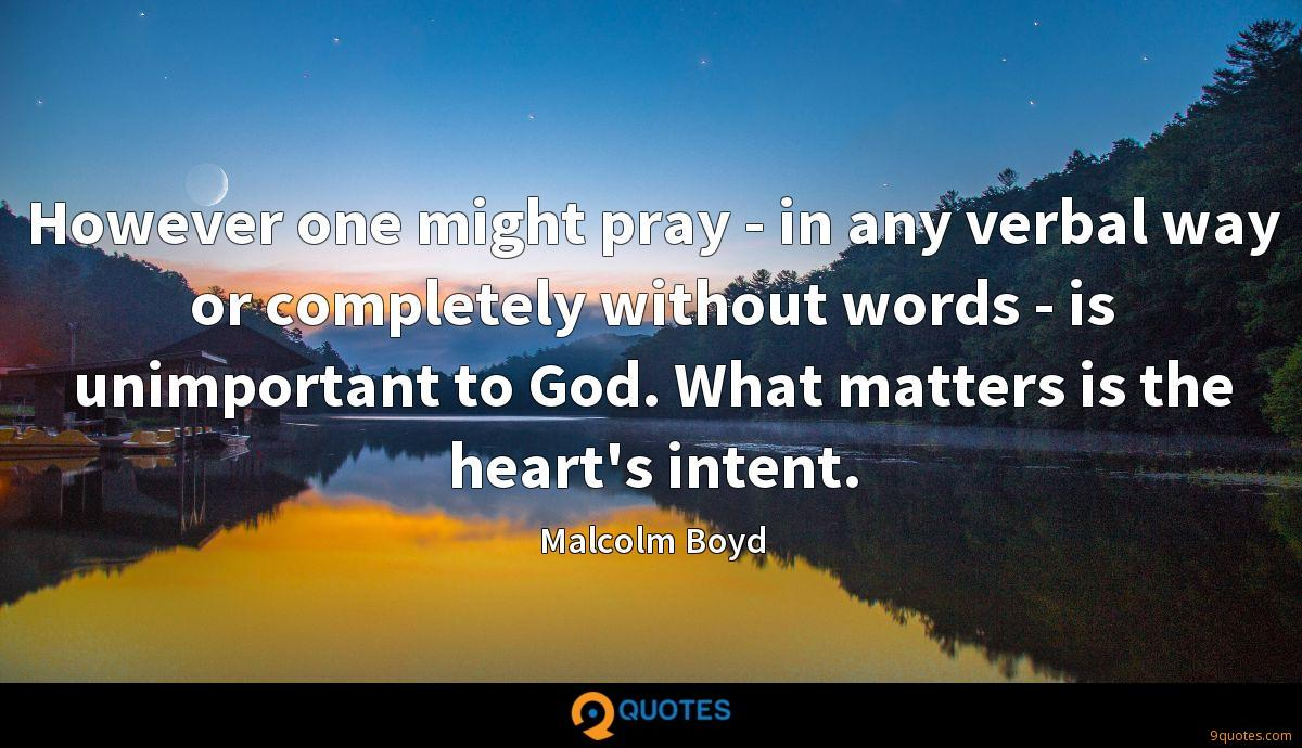 However one might pray - in any verbal way or completely without words - is unimportant to God. What matters is the heart's intent.