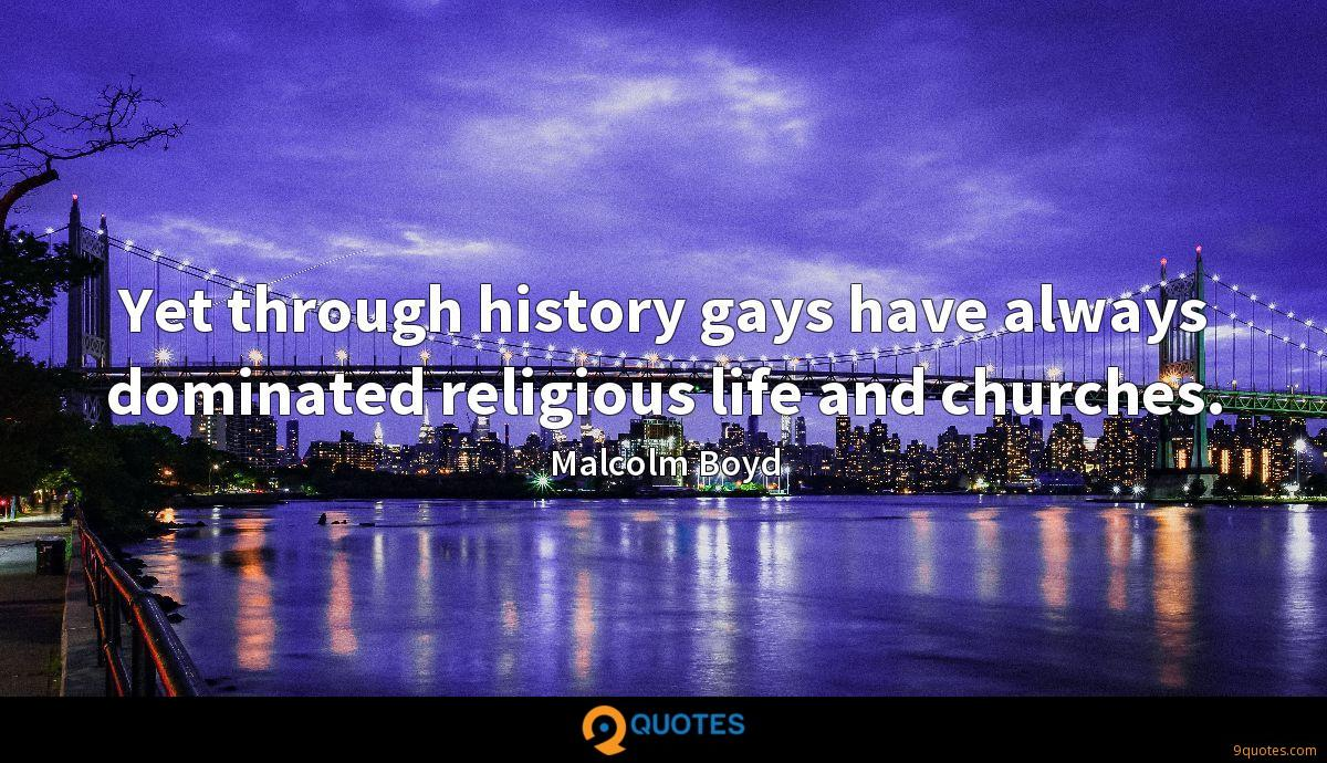 Yet through history gays have always dominated religious life and churches.