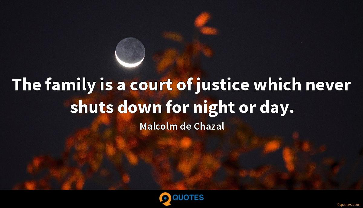 The family is a court of justice which never shuts down for night or day.