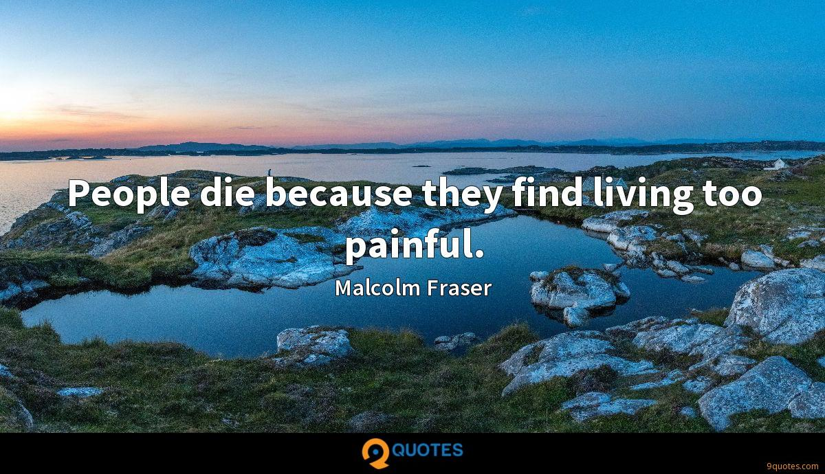 People die because they find living too painful.
