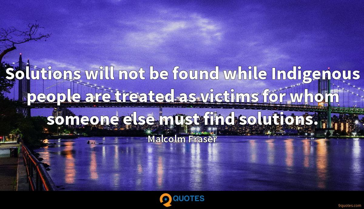 Solutions will not be found while Indigenous people are treated as victims for whom someone else must find solutions.