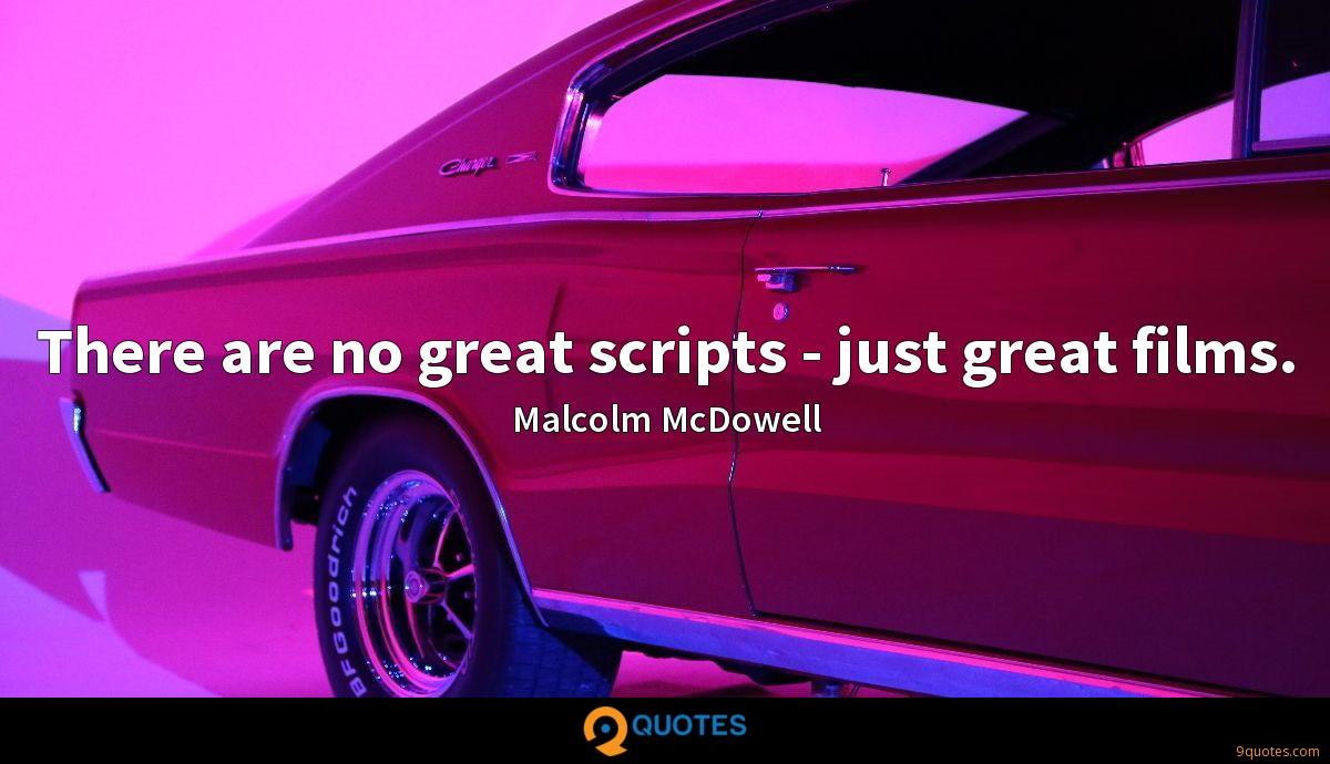 There are no great scripts - just great films.