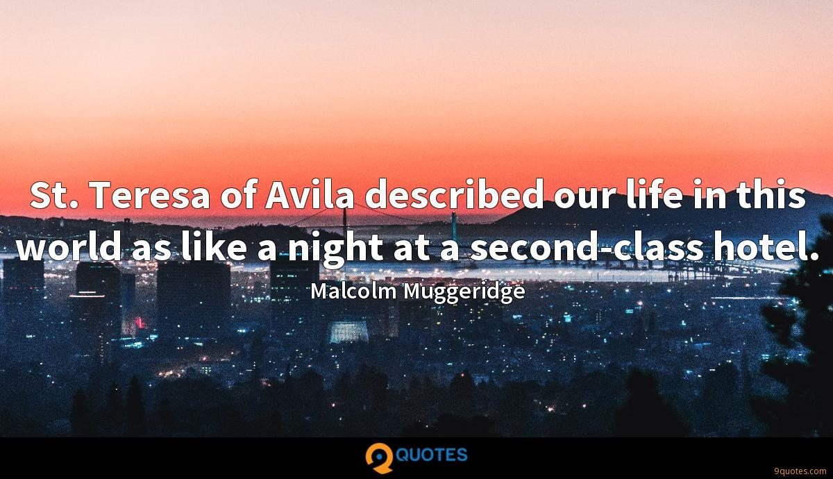 St. Teresa of Avila described our life in this world as like a night at a second-class hotel.