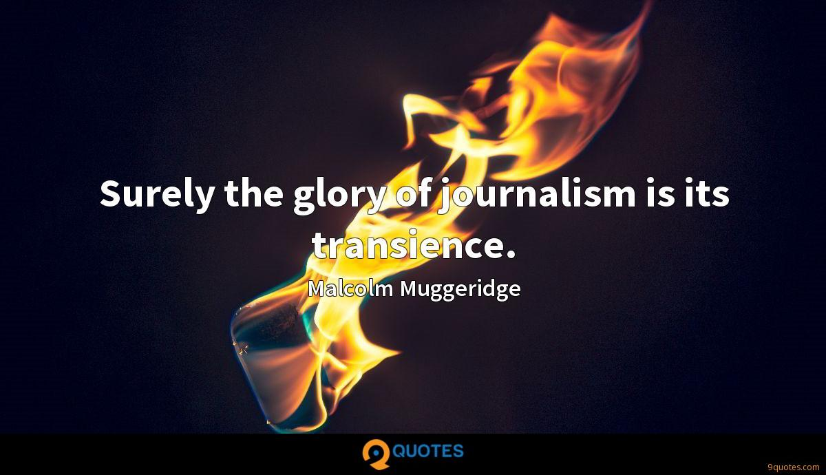 Surely the glory of journalism is its transience.