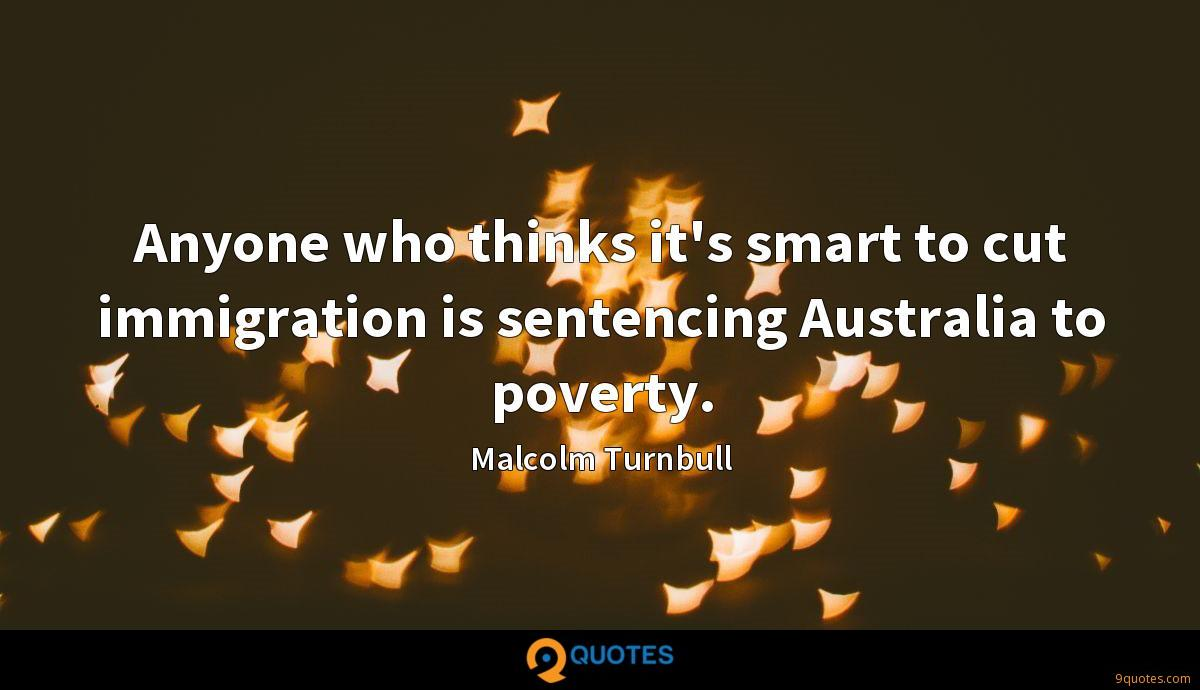 Anyone who thinks it's smart to cut immigration is sentencing Australia to poverty.