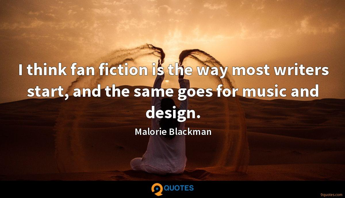 I think fan fiction is the way most writers start, and the same goes for music and design.