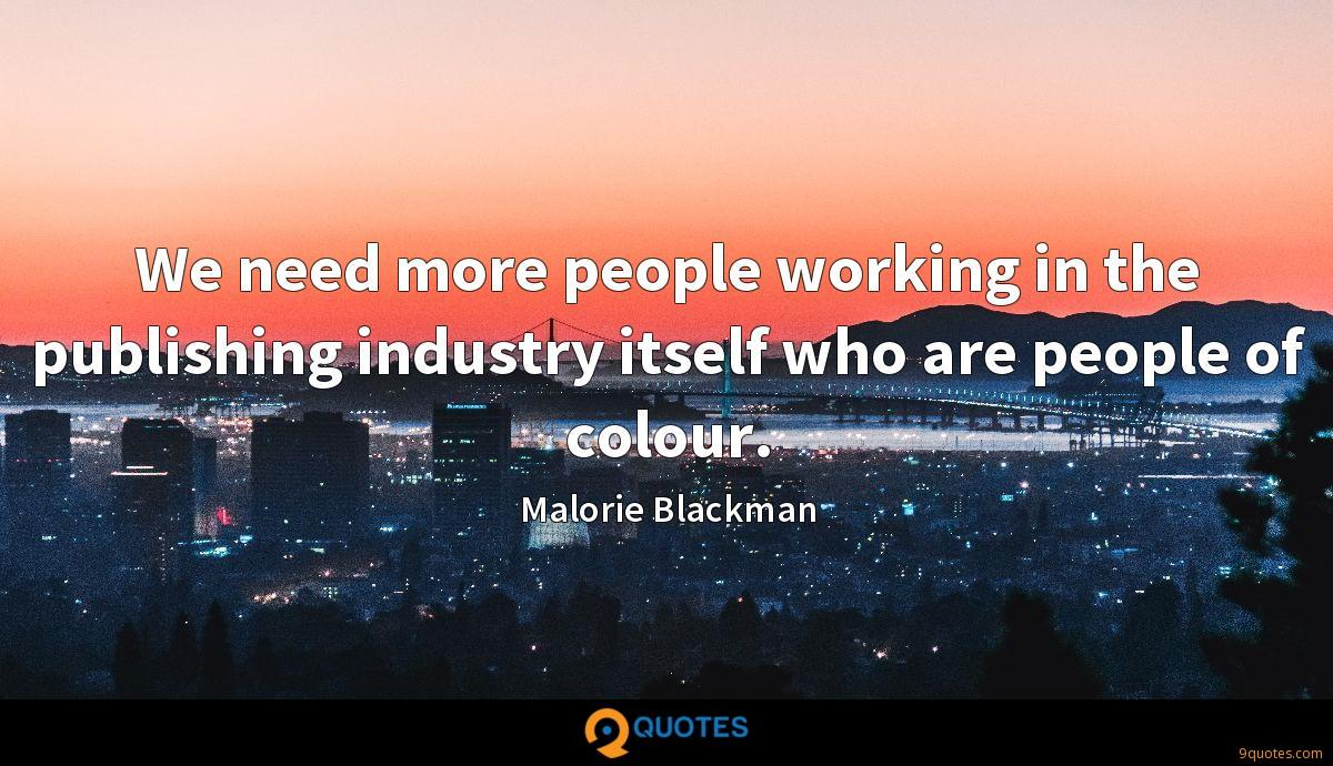 We need more people working in the publishing industry itself who are people of colour.