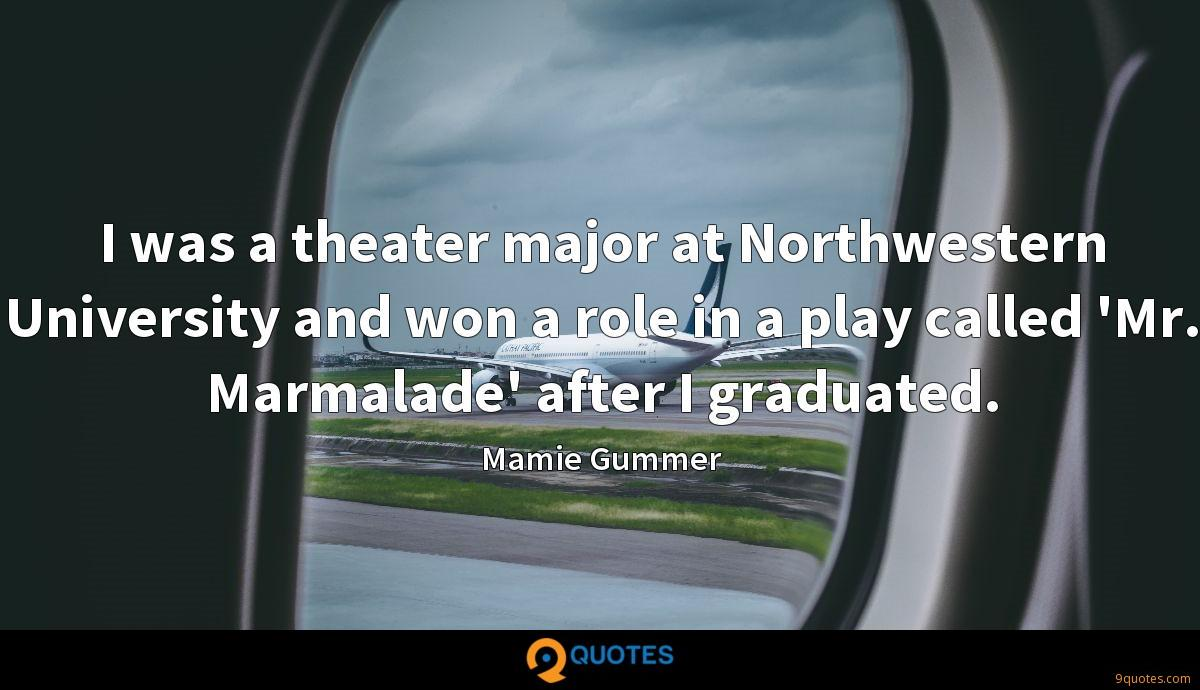 I was a theater major at Northwestern University and won a role in a play called 'Mr. Marmalade' after I graduated.
