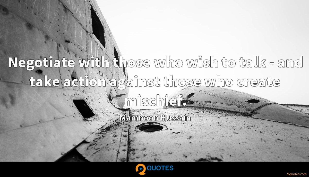 Negotiate with those who wish to talk - and take action against those who create mischief.