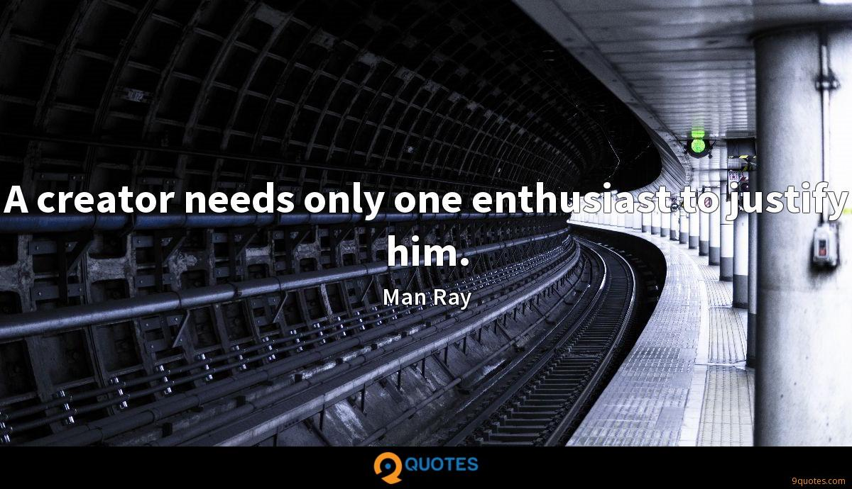A creator needs only one enthusiast to justify him.