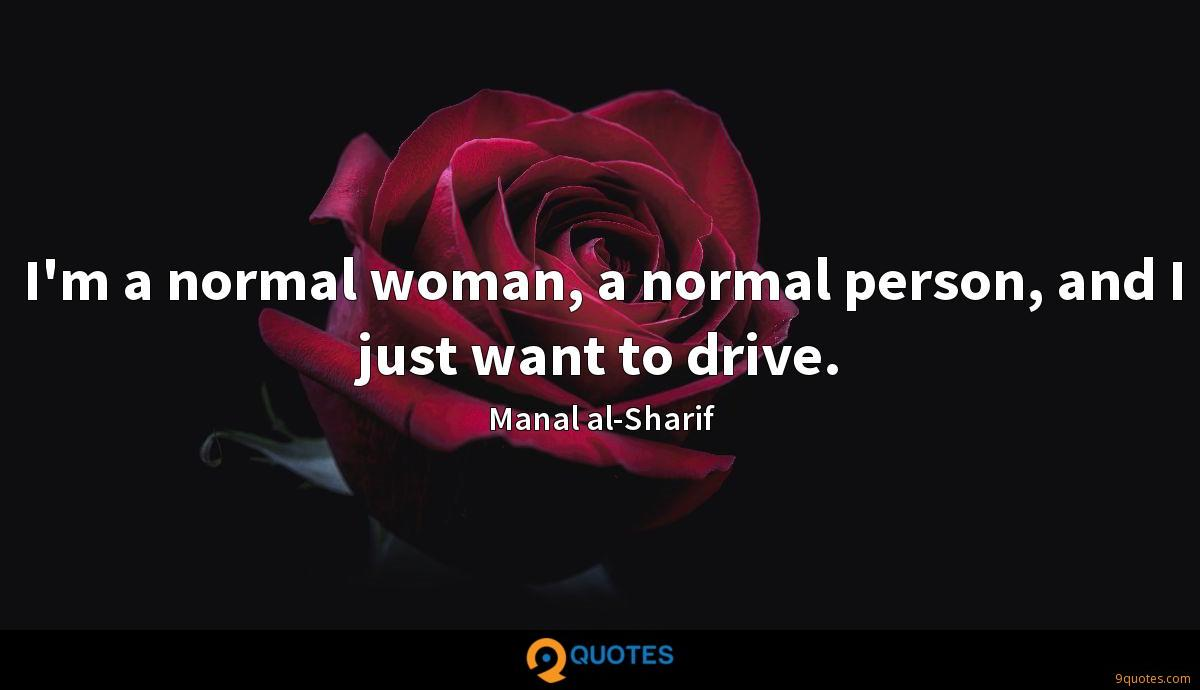 I'm a normal woman, a normal person, and I just want to drive.