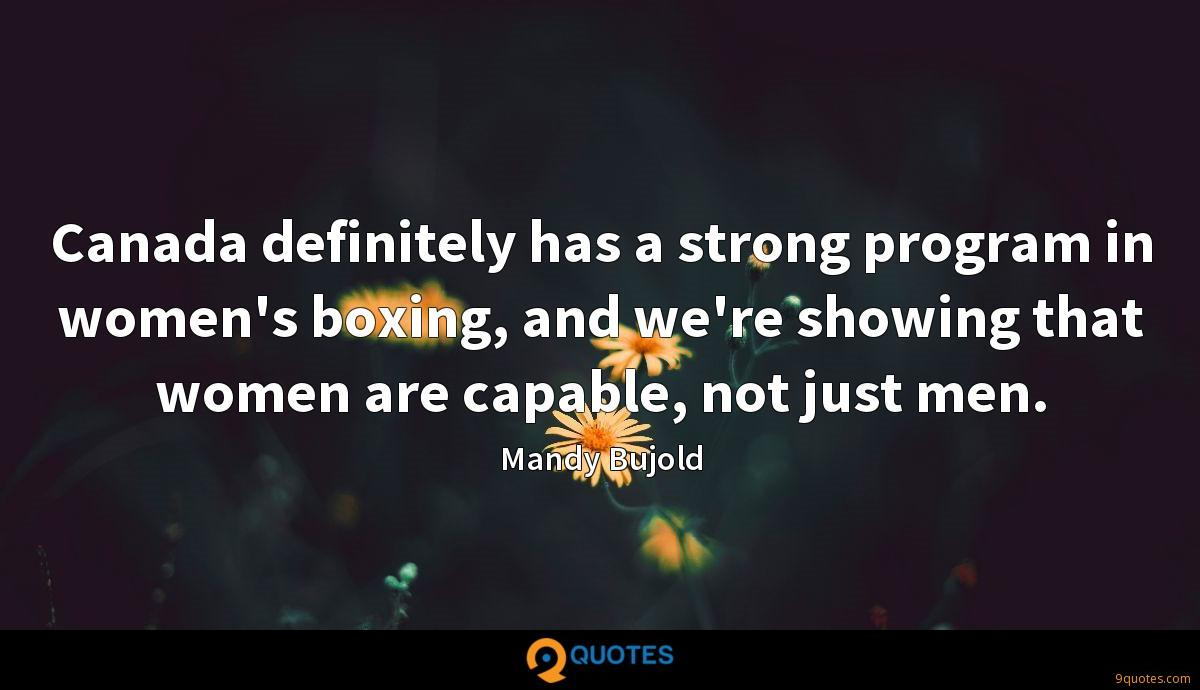 Canada definitely has a strong program in women's boxing, and we're showing that women are capable, not just men.