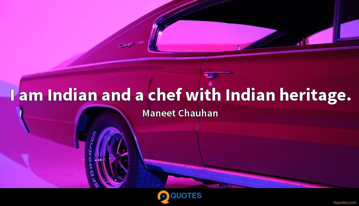 I am Indian and a chef with Indian heritage.