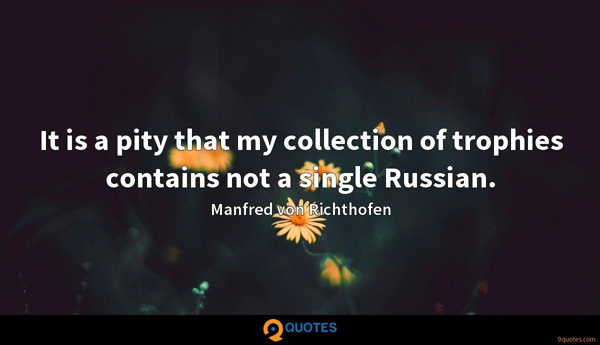 It is a pity that my collection of trophies contains not a single Russian.