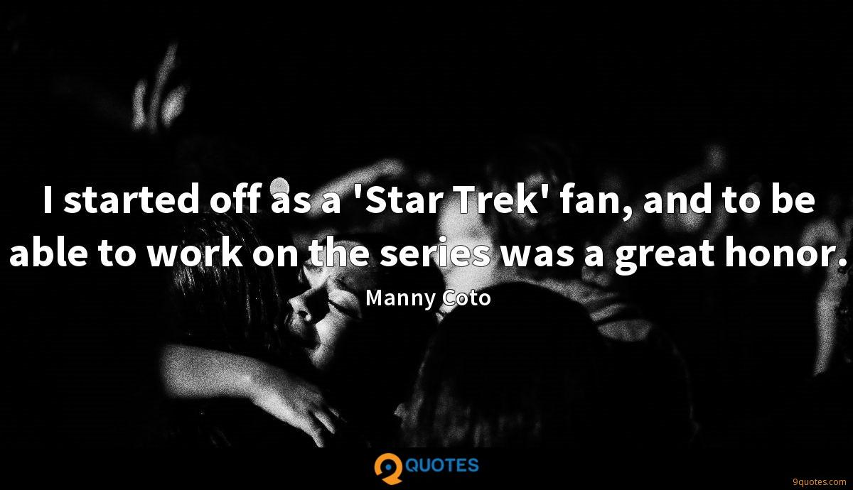 I started off as a 'Star Trek' fan, and to be able to work on the series was a great honor.