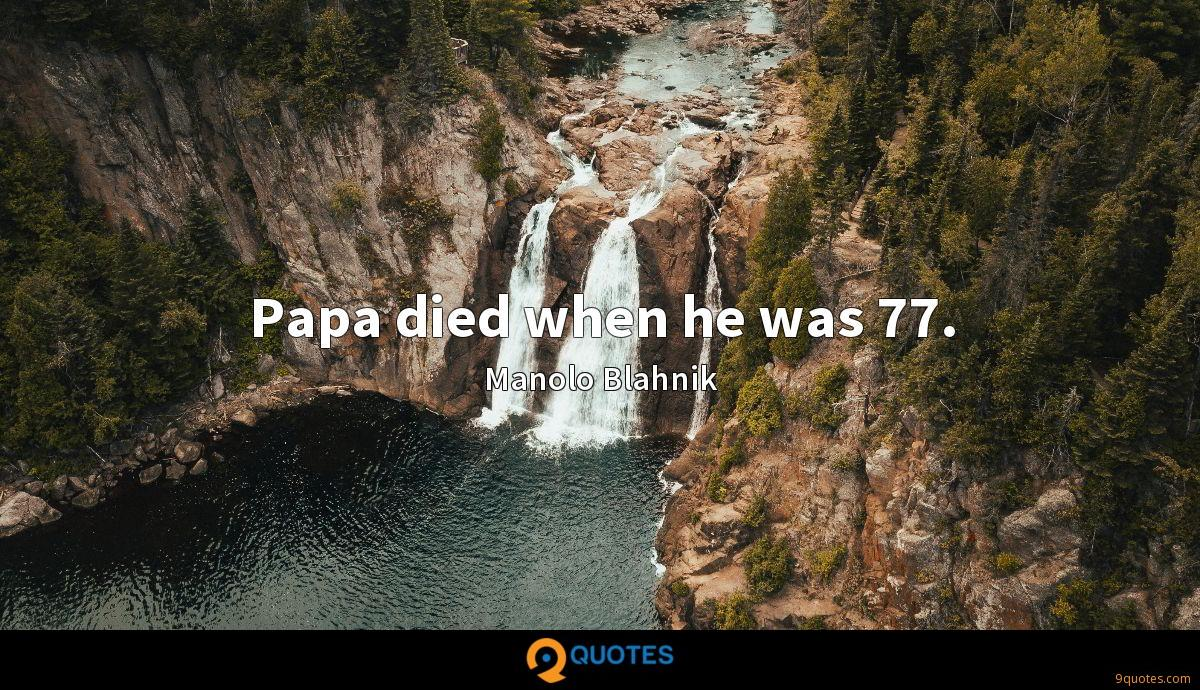 Papa died when he was 77.