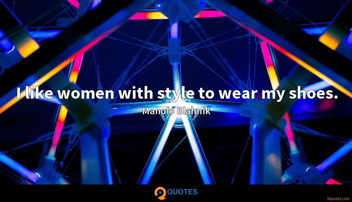 I like women with style to wear my shoes.