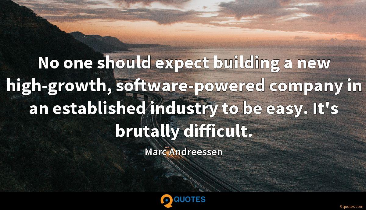 No one should expect building a new high-growth, software-powered company in an established industry to be easy. It's brutally difficult.