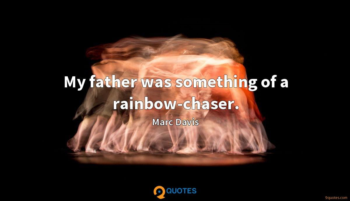 My father was something of a rainbow-chaser.