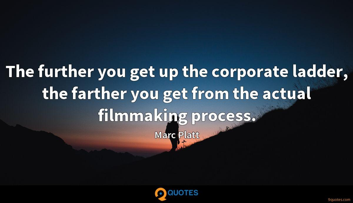 The further you get up the corporate ladder, the farther you get from the actual filmmaking process.