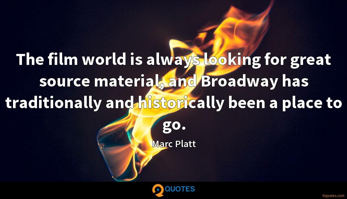 The film world is always looking for great source material, and Broadway has traditionally and historically been a place to go.