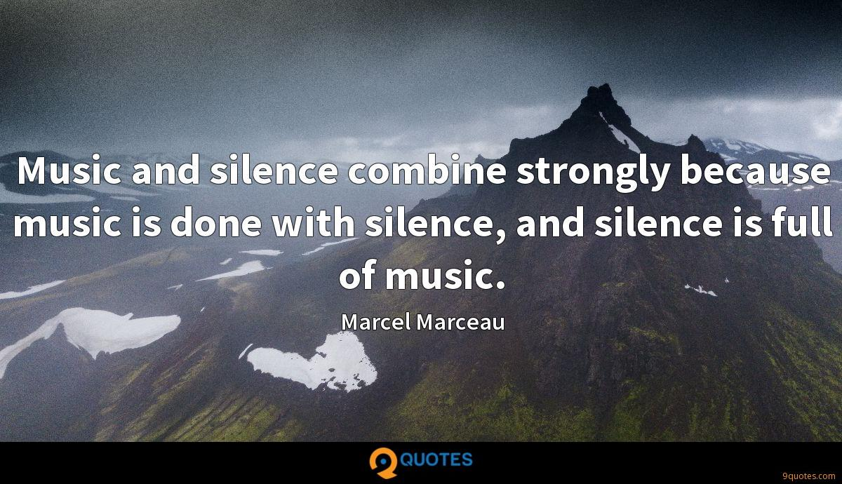 Music and silence combine strongly because music is done with silence, and silence is full of music.
