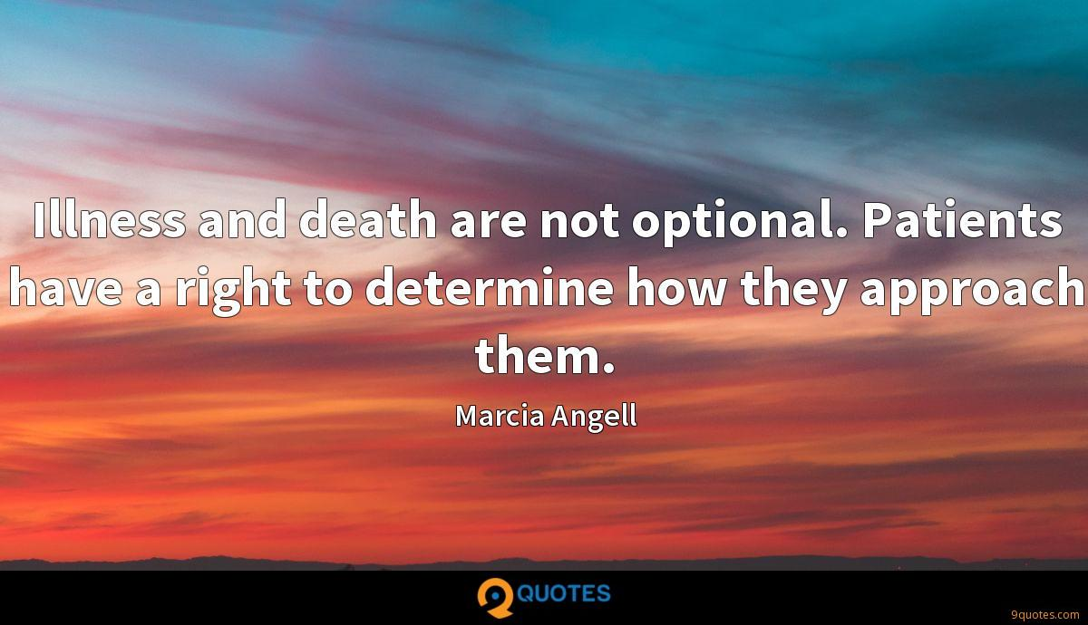 Illness and death are not optional. Patients have a right to determine how they approach them.