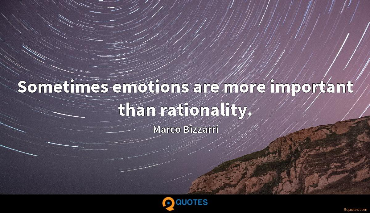 Sometimes emotions are more important than rationality.