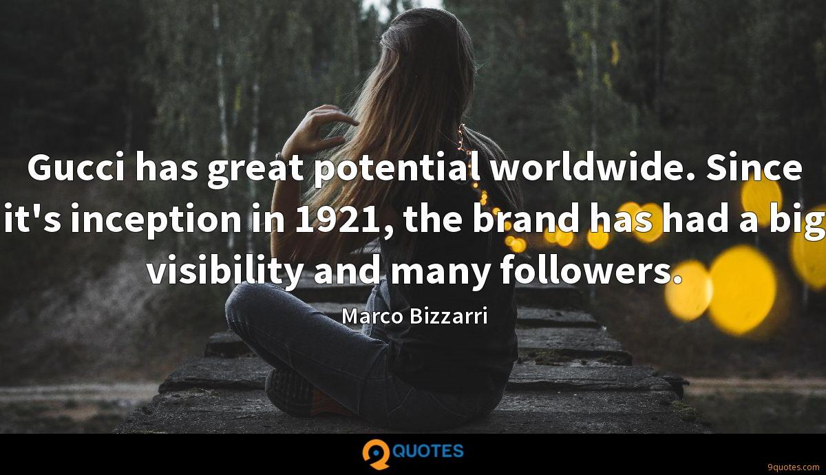 Gucci has great potential worldwide. Since it's inception in 1921, the brand has had a big visibility and many followers.
