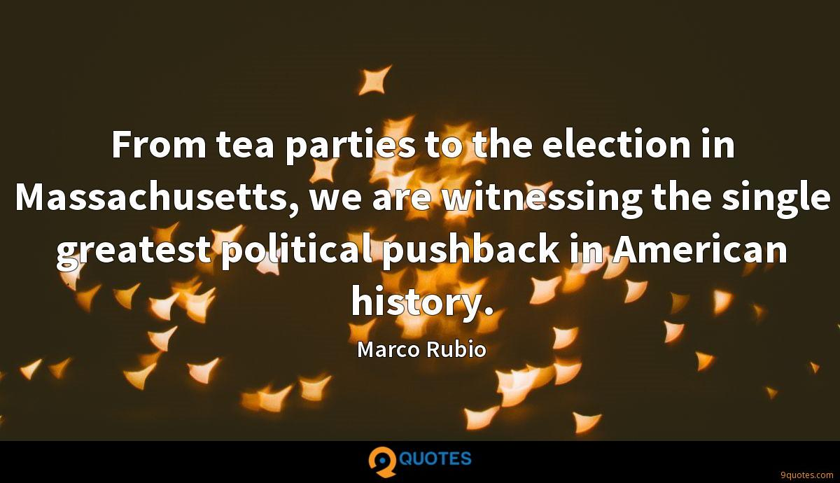 From tea parties to the election in Massachusetts, we are witnessing the single greatest political pushback in American history.