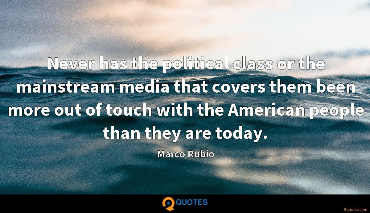 Never has the political class or the mainstream media that covers them been more out of touch with the American people than they are today.