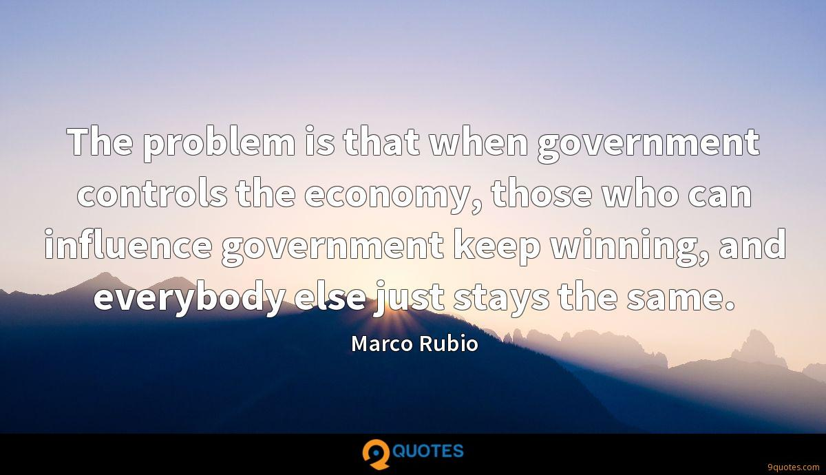 The problem is that when government controls the economy, those who can influence government keep winning, and everybody else just stays the same.