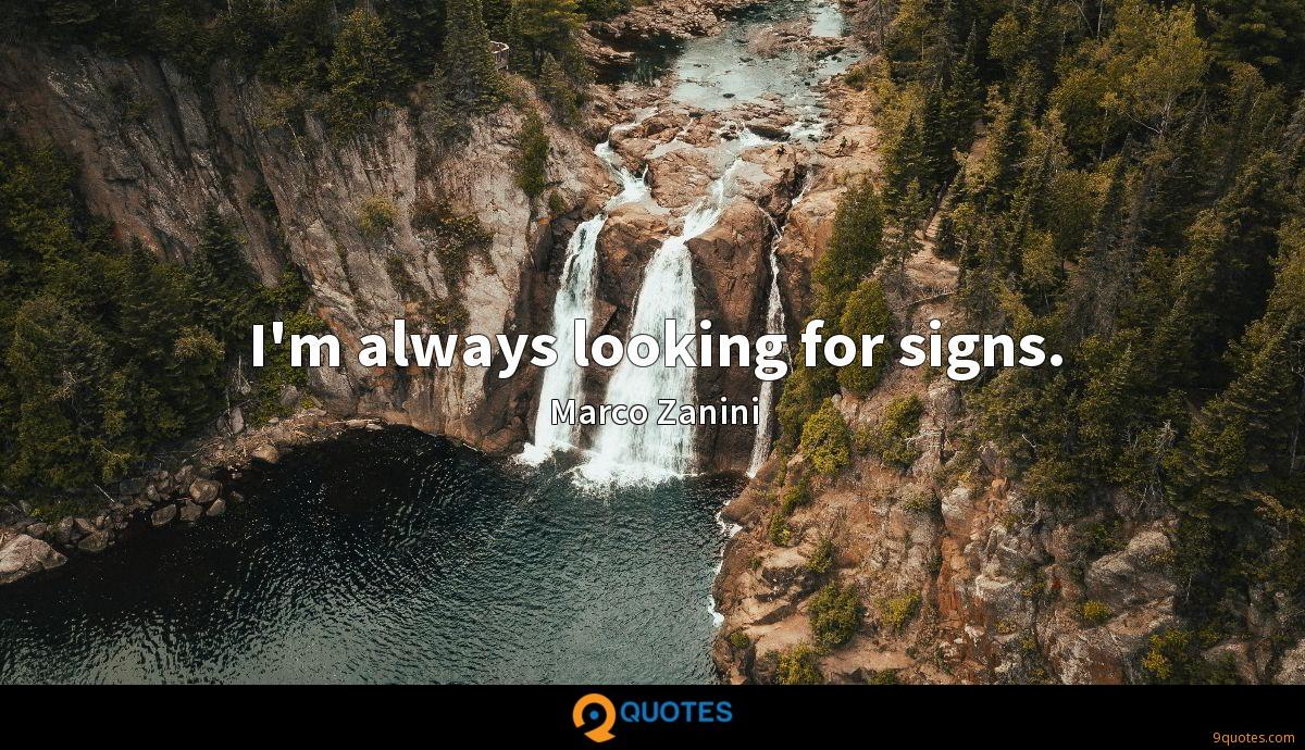 I'm always looking for signs.