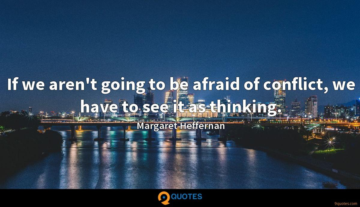 If we aren't going to be afraid of conflict, we have to see it as thinking.
