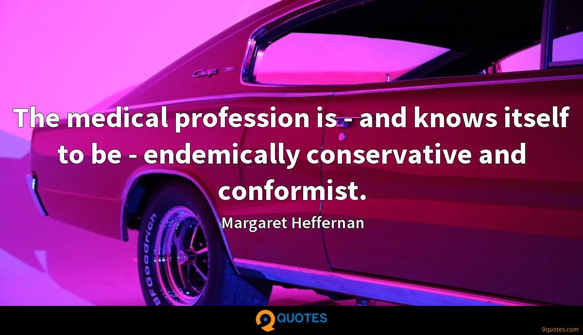 The medical profession is - and knows itself to be - endemically conservative and conformist.