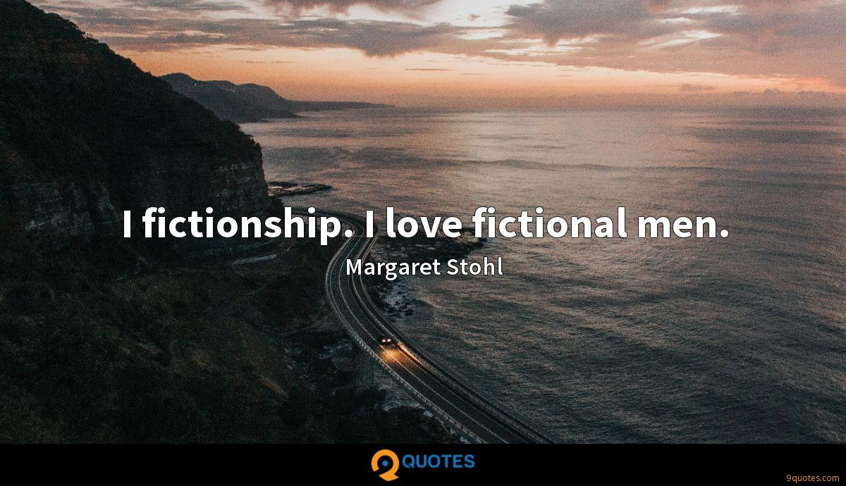 I fictionship. I love fictional men.